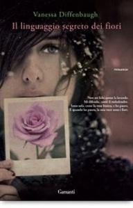 Il linguaggio segreto dei fiori di Vanessa Diffenbaugh (Garzanti)