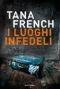 I luoghi infedeli di Tana French [Mondadori]
