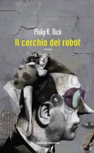 Philip Dick - CerchioRobot