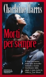 Recensione: https://wonderfulmonsterbook.wordpress.com/2013/07/22/recensione-morti-per-sempre-di-charlaine-harris-delos-books/