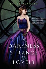 Susan Dennard - A darkness strange and lovely