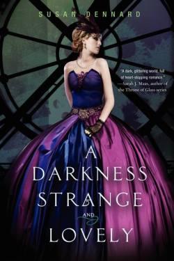 Susan Dennard - A darkness strange and lovely