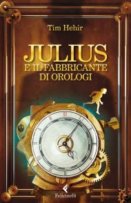 tim hehir - julius e il fabbricante di orologi
