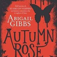 Luglio 2014: Autumn Rose di Abigail Gibs (Dark Heroine)